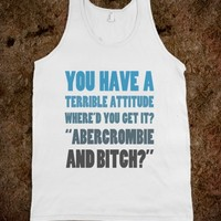 YOU HAVE A TERRIBLE ATTITUDE. WHERE'D YOU GET IT - Underline Designs - Skreened T-shirts, Organic Shirts, Hoodies, Kids Tees, Baby One-Pieces and Tote Bags