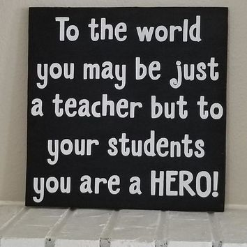 To The World You May Be Just A Teacher But To Your Students You Are a Hero Sign, Teacher Sign, School Sign, School Decor, Teacher Decor