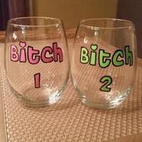 B*tch 1 B*tch 2 hand-painted stemless wine glass (Price is for ONE glass)