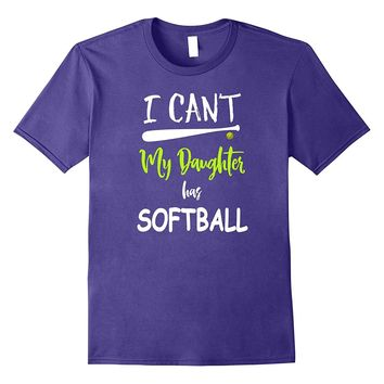 I Can't My Daughter Has Softball T shirt