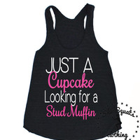 Just a cupcake looking for a stud. Workout Tank. Gym Tank. Running Tank. Gym Shirt. Running Shirt. Workout Shirt. crossfit tank. workout.