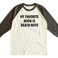 My Favorite Book Is Death Note Shirt Fashion Hipster Shirt Slogan Shirt  Unisex Tee Men Tee Women Tee Raglan Shirt Baseball Tee