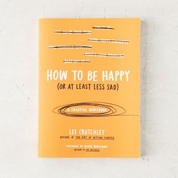 How To Be Happy (Or At Least Less Sad): A Creative Workbook By Lee Crutchley - Urban Outfitters