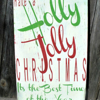 Have a HOLLY JOLLY Christmas, Its the best time of the year...vintage shabby chic Christmas Holidays -WInter Decor for Christmas Season