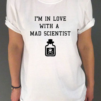 I'm in love with a mad scientist netflix Tv Show  Unisex t-shirt Breaking Bad FUNNY T SHIRT Tumblr tshirt womens,  sassy cute
