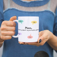 Mom Sorry About My Annoying Years Why Pattern Cute Mug Cup Mothers Day Gift