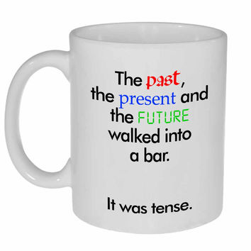 The Past, Present and Future Walked Into a Bar, It Was Tense Coffee Mug