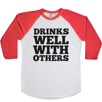 Drinks Well With Others  Unisex Baseball Tee