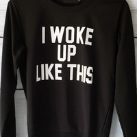 I Woke Up Like This Black Sweatshirt Graphic Top