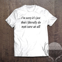 im sorry its just that i literally do not care at all tshirt-unisex tshirt-i dont care-im sorry its just that i literally do not care at all