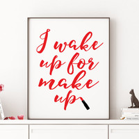 MAKE UP BATHROOM Decor I Wake Up For Makeup Typography Print Room Decor Gift For Her Funny Bedroom Decor Girls Room Decor Quote Prints Dorm