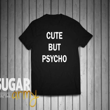 Cute but psycho shirt, cute but pyscho, instagram shirts, tumblr shirt, cute but psycho tee, 100% Cotton shirts, Unisex shirt