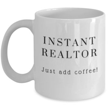Cute Coffee Mug: Instant Realtor Just Add Coffee - Realtor Mug - Christmas Gift - Birthday Gift - Perfect Gift for Sibling, Parent, Relative, Best Friend, Coworker, Roommate