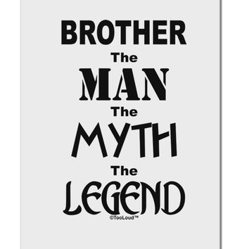 """Brother The Man The Myth The Legend Aluminum 8 x 12"""" Sign by TooLoud"""