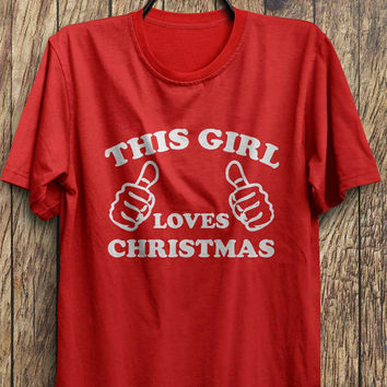 This Girl Loves Christmas White Print - Funny Xmas t-shirt,Ugly Christmas Party, Black Friday, Christmas Blowout Clearance Sale