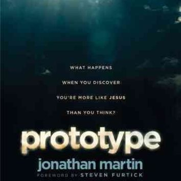 Prototype: What Happens When You Discover You're More Like Jesus Than You Think?