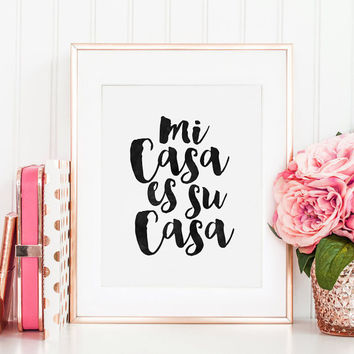 PRINTABLE Art, Spanish Quote, Mi Casa Es Su Casa, Home Decor,Home Sign, Home Office Desk,Home Decor Wall Art, Quote Prints,Typography Poster