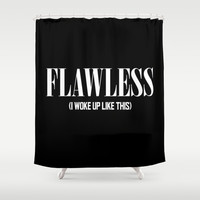 Flawless (I woke up like this) Shower Curtain by Poppo Inc.
