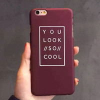 "Letter ""YOU LOOK SO COOL""mobile phone case for iphone X 8 8plus 7 7plus 5 5s SE 6 6s 6plus 6s plus + Nice gift   box!"