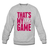 basketball - that's my game Sweatshirt | Spreadshirt | ID: 9635823