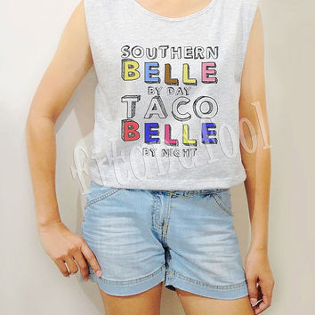 Southern Belle By Day Taco Belle By Night Shirts Funny Shirts Crop Top Crop TShirt Women Tank Top Women Tunic Shirts Teen Shirt - Size S M L