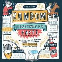 Random Illustrated Facts: A Collection of Curious, Weird, and Totally Not Boring Things to Know Paperback – October 31, 2017