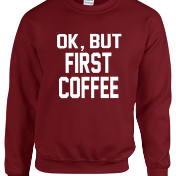 OK But first Coffee Women Sweatshirt Longsleeve