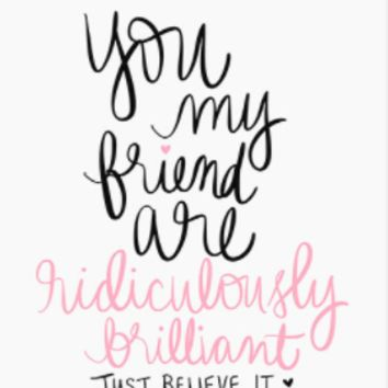 You My Friend are Ridiculously Brilliant Wall Art by Dayna Lee in
