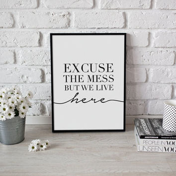 Excuse The Mess But We Live Here, Funny Poster, Inspirational Quote, Typography Print, Office Decor, Office Print, 8x10 Print, Wall Art.