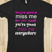 You're gonna miss me by my hair you're gonna miss me everywhere - Dani's Boutique