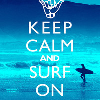 Keep Calm And Surf On - 8x10 Art Print