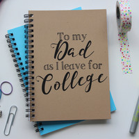To my Dad as I Leave for College... - 5 x 7 journal