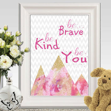 Be brave be kind be you print Pink and gold nursery wall art print Glitter nursery decor Chevron Girls quote Girls bedroom art  DOWNLOAD