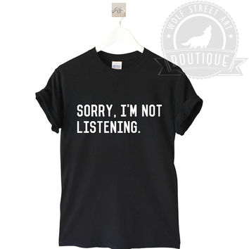 Sorry I'm Not Listening Unisex T Shirt Top - Pinterest Tumblr Instagram Blogger T-Shirt S-XXL Christmas Slogan Gift Black White Funny Humour
