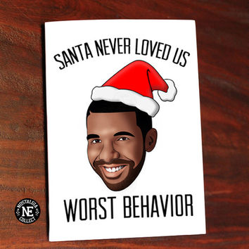 Drake Lyrics Inspired Christmas Holiday Greetings Card - Santa Never Loved Us Worst Behavior - 5X7 Inch Card