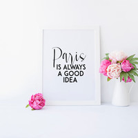 INSPIRATIONAL Art,Paris Is Always A Good Idea,Paris City Print,Paris Inspirational Print,Teen Room Decor,Travel Poster,Typography Print