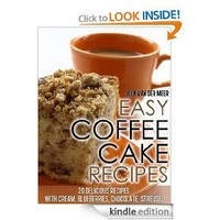 Easy Coffee Cake Recipes: - 20 Delicious Recipes with Cream, Blueberries, Chocolate, Streusel (Coffee Cake,Coffee Cakes,Recipe for Coffee Cake,Delicious ... Streusel, Crumb Coffee Cake) Book 4)