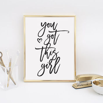 You Got This Girl, Typography Print, Happy Poster, Inspiration Words Black White, Typography Quote, Wall Decor Typography, Black and White
