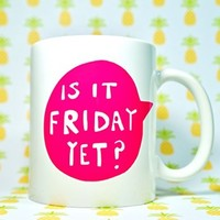 IS IT FRIDAY YET? Coffee Mug, 11 oz. Coffee Cup. Can be used as a Travel Mug. FUNNY HUMEROUS COFFEE MUG FOR CO WORKERS, EMPLOYEE GIFTS