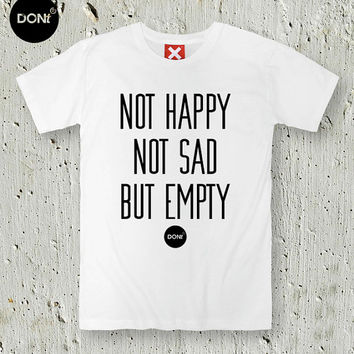 Not Happy, Not Sad, But Empty / Minimal T-shirt ,Cool T-shirt ,Pinterest tees,T-shirt ,Friend Gift ,Happy Tshirt,Sad Tshirt,tumblr shirt