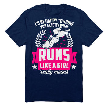 I'd Be Happy To Show You Exactly What Runs Like A Girl Really Means