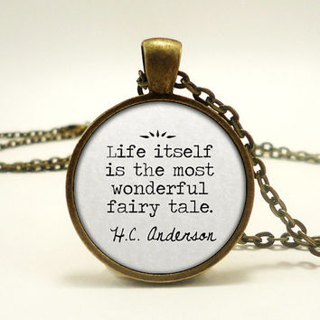 Hans Christian Anderson - Life Itself Is The Most Wonderful Fairy Tale - Handmade Pendant Necklace - Literary Jewelry - Danish Author