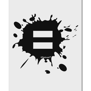 "Equal Paint Splatter Aluminum 8 x 12"" Sign by TooLoud"