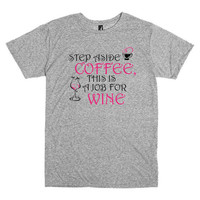 Funny T Shirt for Wine Lovers. Step Aside Coffee, this is a Job for Wine.