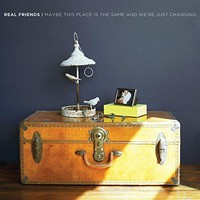Real Friends - Maybe This Place Is The Same And We're Just Changing [Explicit]