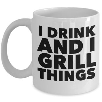 Grilling Gifts for Him and Her Gift Ideas for Men - I Drink and I Grill Things Funny Mug Ceramic Coffee Cup