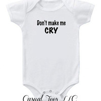 Don't Make Me Cry Funny Baby Bodysuit  for the Baby