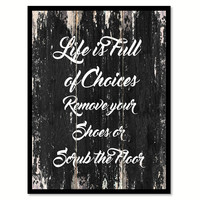 Life Is full of choices remove your shoes or scrub the floor Motivational Quote Saying Canvas Print with Picture Frame Home Decor Wall Art