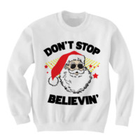 CHRISTMAS SWEATER DON'T STOP BELIEVING SANTA CLAUS SHIRT COOL SHIRTS HIPSTER CLOTHES GIFTS FOR TEENS BIRTHDAY GIFTS CHRISTMAS GIFTS from CELEBRITY COTTON