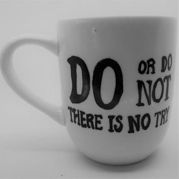 Do Or Do Not There Is No Try Coffee Mug Handmade Yoda Tea Cup